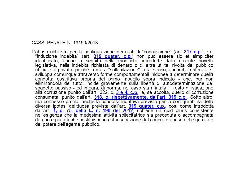 CASS. PENALE N. 19190/2013 L'abuso richiesto per la configurazione dei reati di concussione (art. 317 c.p.) e di induzione indebita (art. 319 quater,