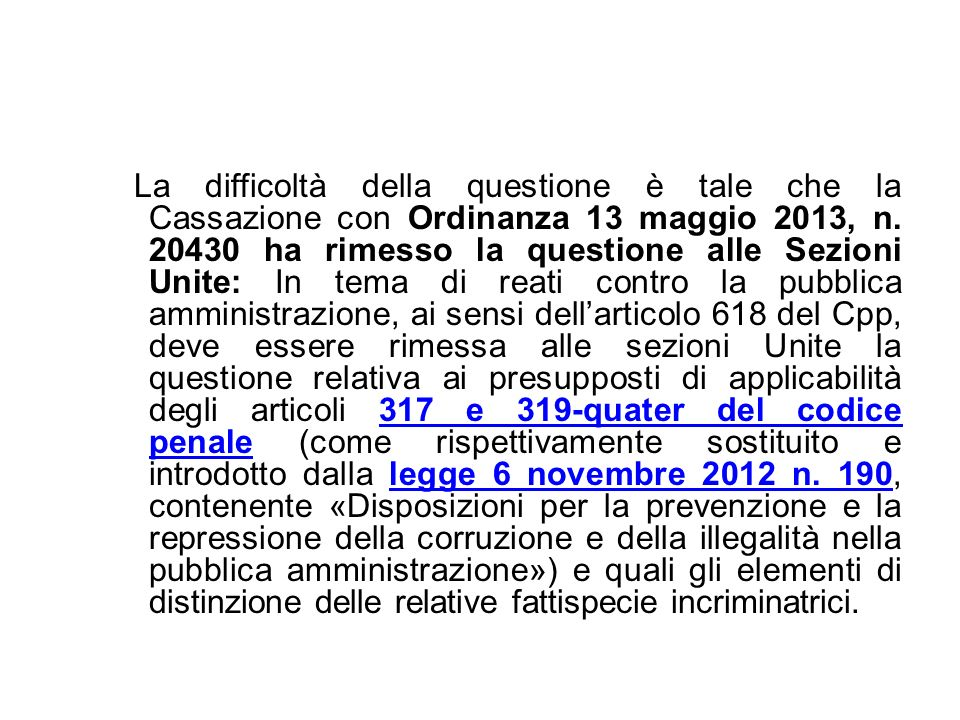 La difficoltà della questione è tale che la Cassazione con Ordinanza 13 maggio 2013, n. 20430 ha rimesso la questione alle Sezioni Unite: In tema di r