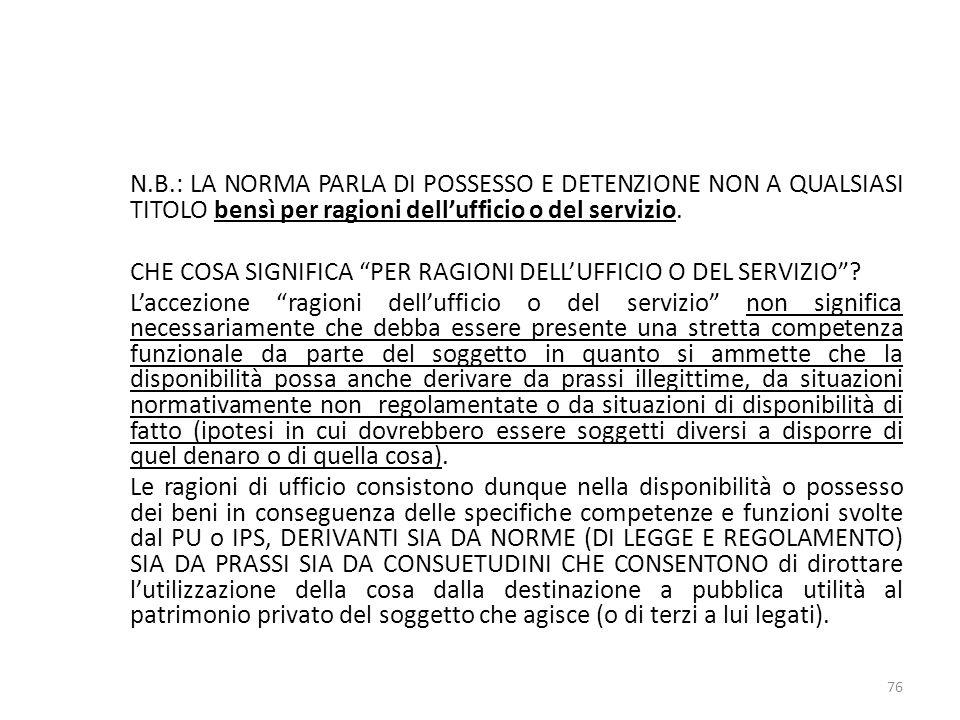 N.B.: LA NORMA PARLA DI POSSESSO E DETENZIONE NON A QUALSIASI TITOLO bensì per ragioni dellufficio o del servizio.