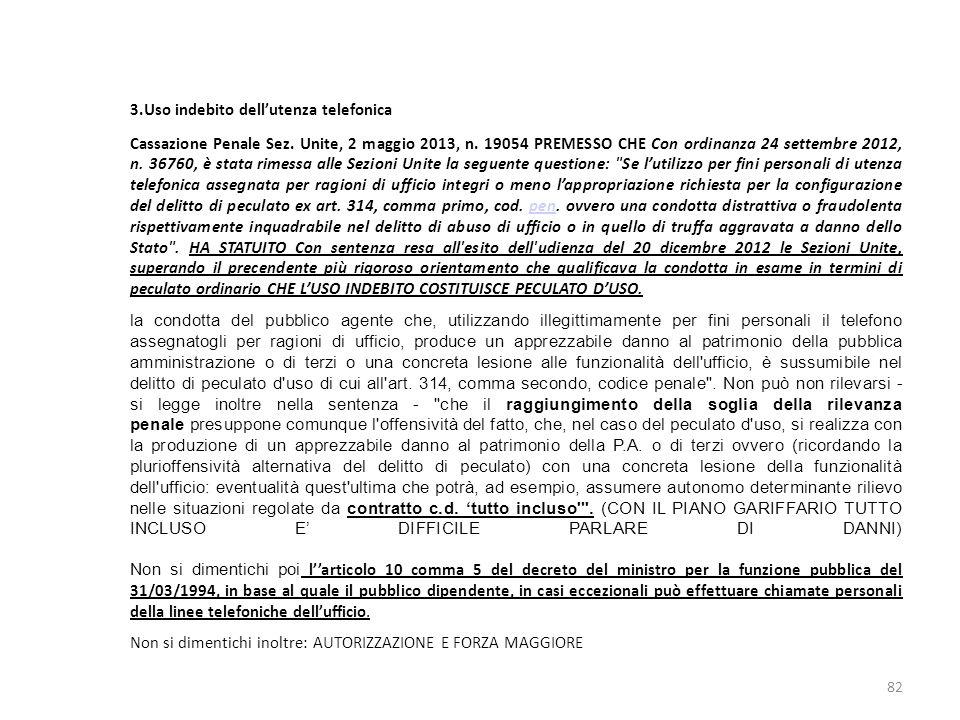 3.Uso indebito dellutenza telefonica Cassazione Penale Sez. Unite, 2 maggio 2013, n. 19054 PREMESSO CHE Con ordinanza 24 settembre 2012, n. 36760, è s