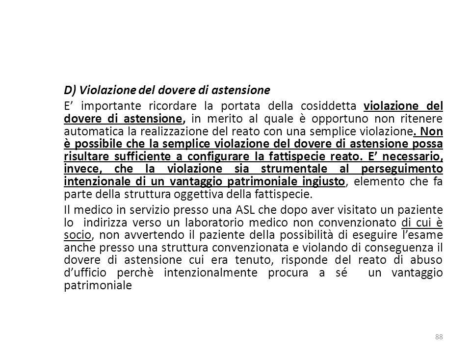 D) Violazione del dovere di astensione E importante ricordare la portata della cosiddetta violazione del dovere di astensione, in merito al quale è opportuno non ritenere automatica la realizzazione del reato con una semplice violazione.