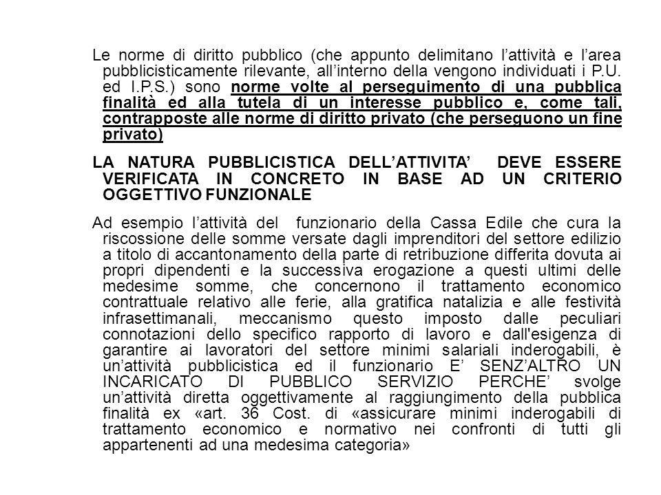 Le norme di diritto pubblico (che appunto delimitano lattività e larea pubblicisticamente rilevante, allinterno della vengono individuati i P.U. ed I.