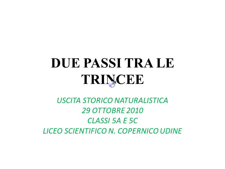 DUE PASSI TRA LE TRINCEE USCITA STORICO NATURALISTICA 29 OTTOBRE 2010 CLASSI 5A E 5C LICEO SCIENTIFICO N.