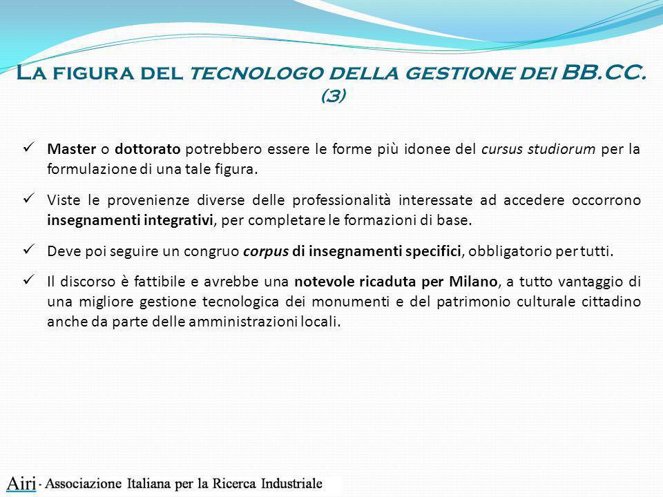 La figura del tecnologo della gestione dei BB.CC. (3) Master o dottorato potrebbero essere le forme più idonee del cursus studiorum per la formulazion