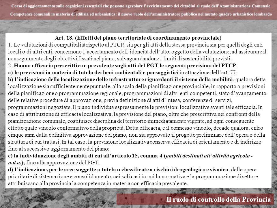 Il ruolo di controllo della Provincia Art. 18. (Effetti del piano territoriale di coordinamento provinciale) 1. Le valutazioni di compatibilità rispet