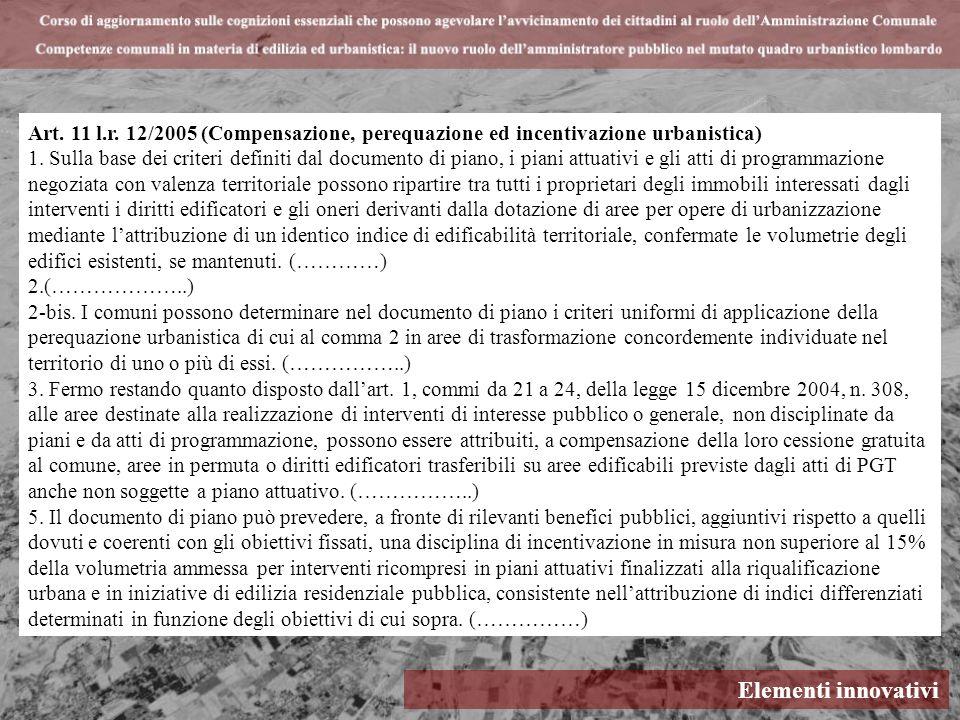 Elementi innovativi Art. 11 l.r. 12/2005 (Compensazione, perequazione ed incentivazione urbanistica) 1. Sulla base dei criteri definiti dal documento