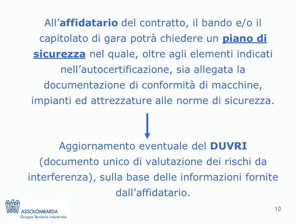 10 Allaffidatario del contratto, il bando e/o il capitolato di gara potrà chiedere un piano di sicurezza nel quale, oltre agli elementi indicati nella