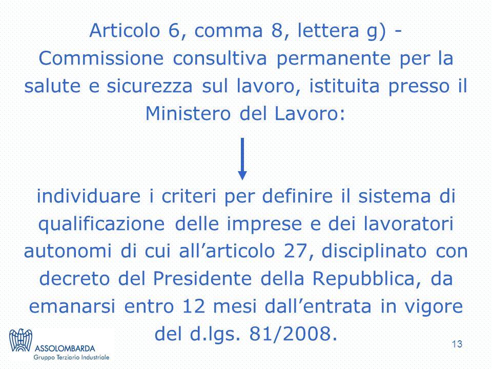 13 Articolo 6, comma 8, lettera g) - Commissione consultiva permanente per la salute e sicurezza sul lavoro, istituita presso il Ministero del Lavoro: