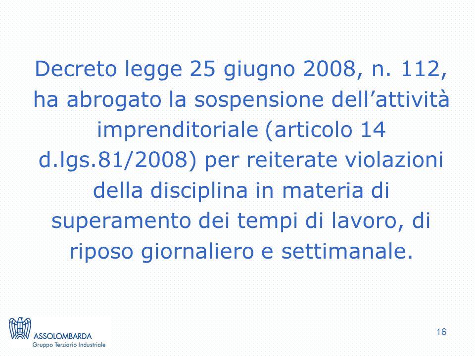 16 Decreto legge 25 giugno 2008, n. 112, ha abrogato la sospensione dellattività imprenditoriale (articolo 14 d.lgs.81/2008) per reiterate violazioni