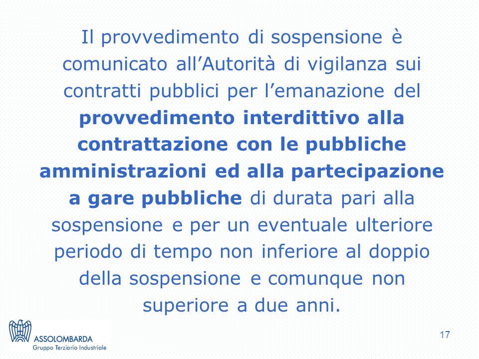 17 Il provvedimento di sospensione è comunicato allAutorità di vigilanza sui contratti pubblici per lemanazione del provvedimento interdittivo alla co