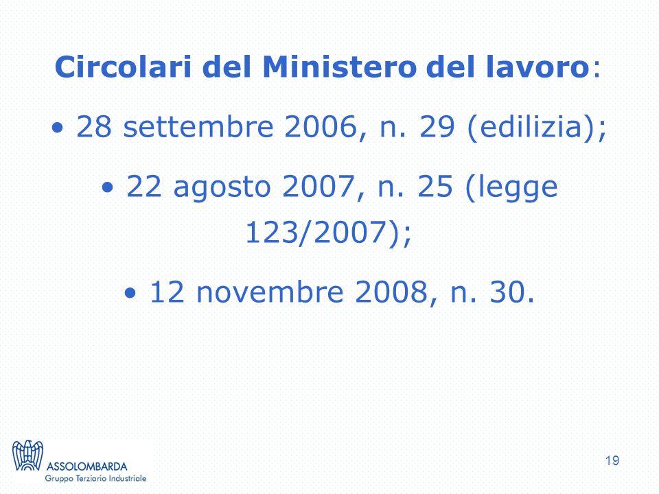 19 Circolari del Ministero del lavoro: 28 settembre 2006, n. 29 (edilizia); 22 agosto 2007, n. 25 (legge 123/2007); 12 novembre 2008, n. 30.