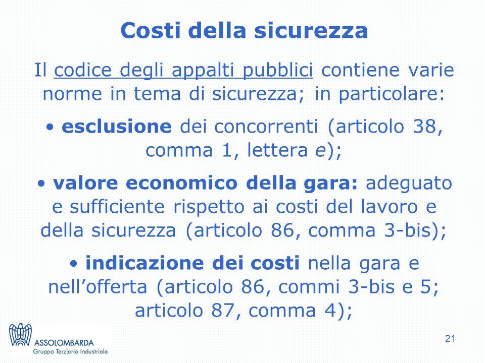 21 Costi della sicurezza Il codice degli appalti pubblici contiene varie norme in tema di sicurezza; in particolare: esclusione dei concorrenti (artic