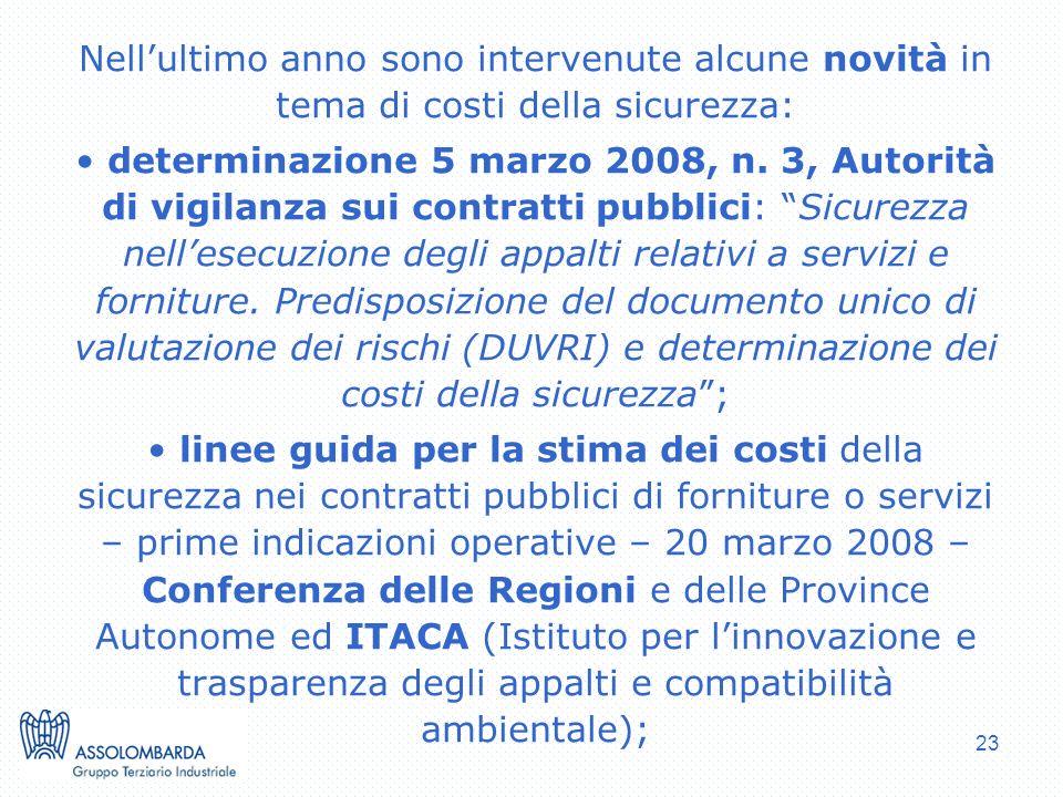 23 Nellultimo anno sono intervenute alcune novità in tema di costi della sicurezza: determinazione 5 marzo 2008, n.