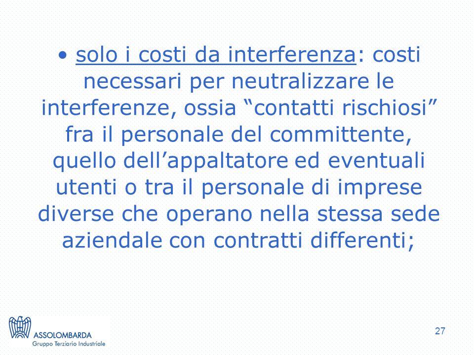 27 solo i costi da interferenza: costi necessari per neutralizzare le interferenze, ossia contatti rischiosi fra il personale del committente, quello