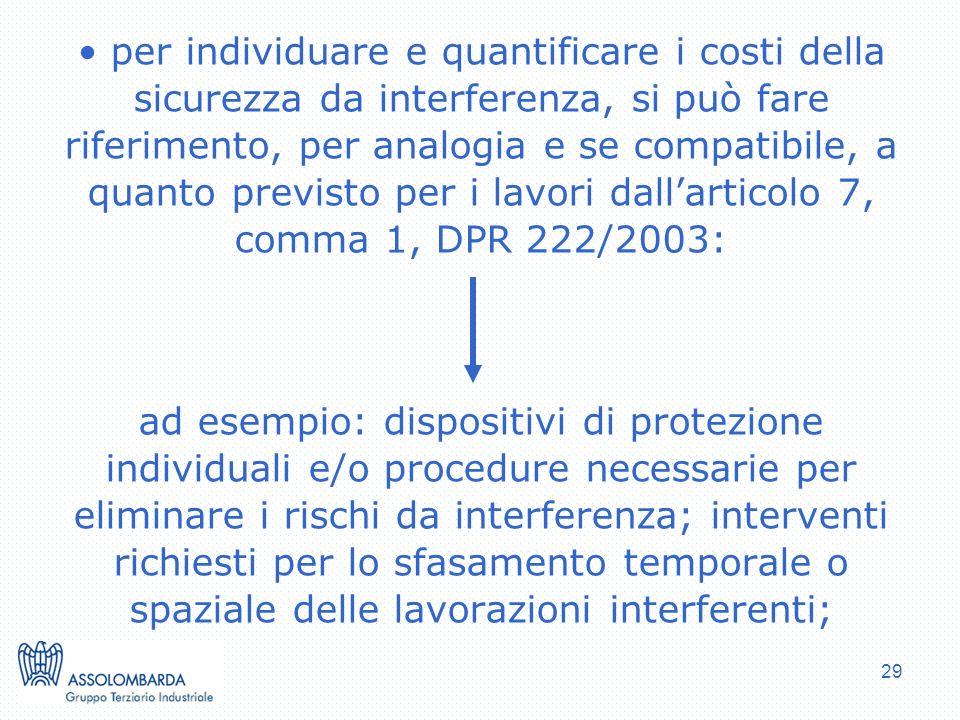 29 per individuare e quantificare i costi della sicurezza da interferenza, si può fare riferimento, per analogia e se compatibile, a quanto previsto p