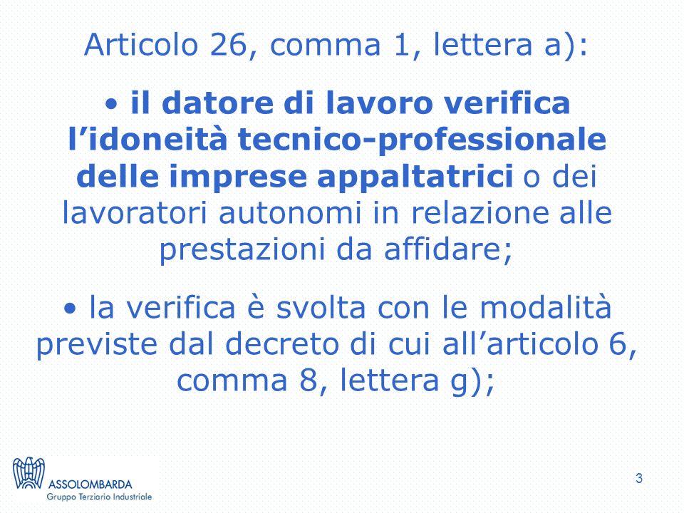 3 Articolo 26, comma 1, lettera a): il datore di lavoro verifica lidoneità tecnico-professionale delle imprese appaltatrici o dei lavoratori autonomi