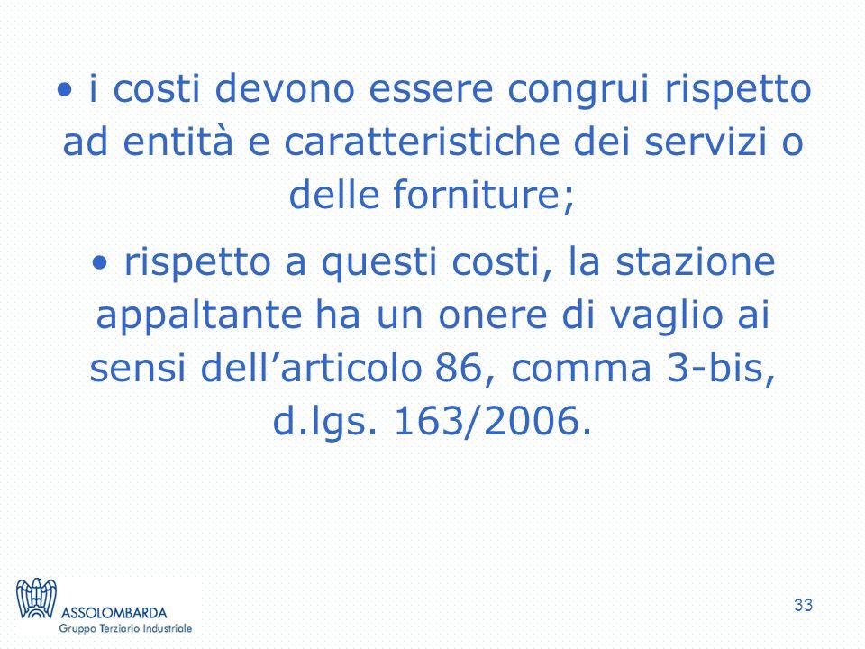 33 i costi devono essere congrui rispetto ad entità e caratteristiche dei servizi o delle forniture; rispetto a questi costi, la stazione appaltante h