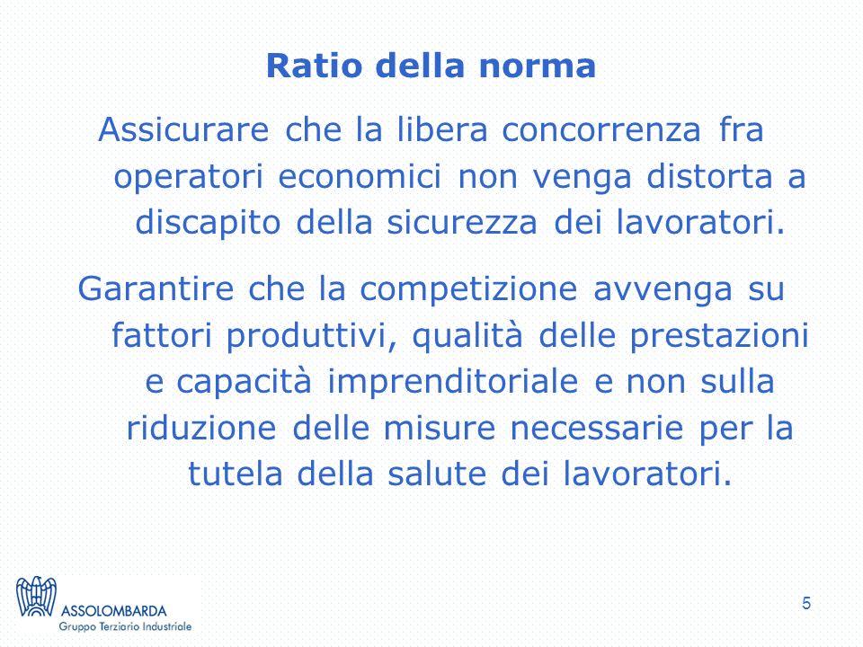 5 Ratio della norma Assicurare che la libera concorrenza fra operatori economici non venga distorta a discapito della sicurezza dei lavoratori. Garant