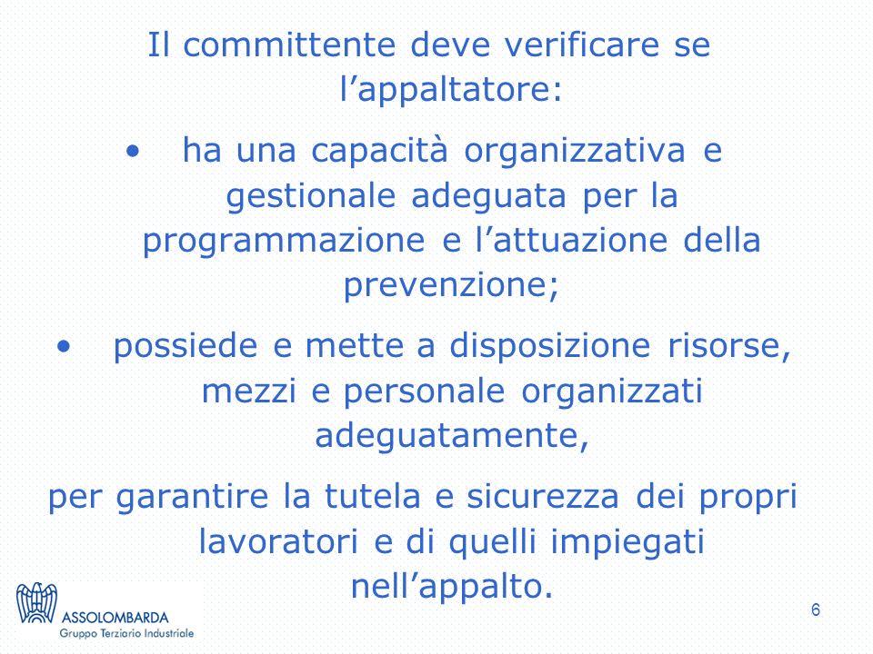6 Il committente deve verificare se lappaltatore: ha una capacità organizzativa e gestionale adeguata per la programmazione e lattuazione della preven