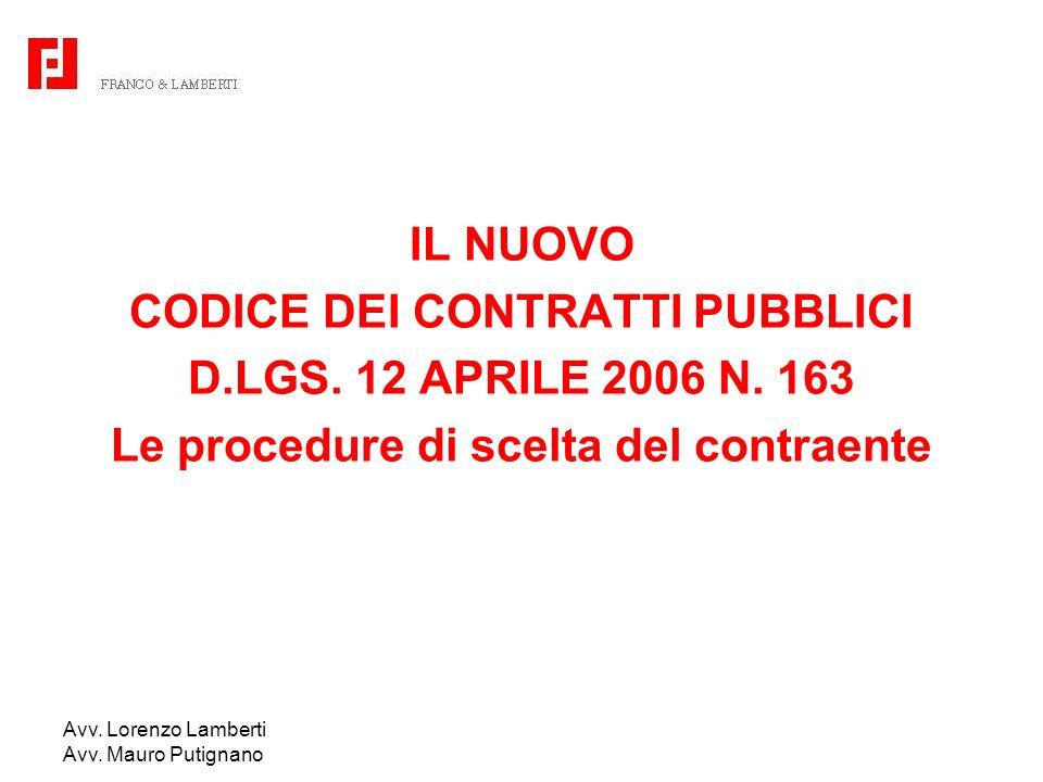 Avv. Lorenzo Lamberti Avv. Mauro Putignano IL NUOVO CODICE DEI CONTRATTI PUBBLICI D.LGS. 12 APRILE 2006 N. 163 Le procedure di scelta del contraente