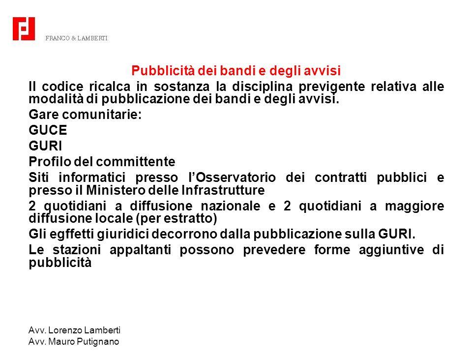 Avv. Lorenzo Lamberti Avv. Mauro Putignano Pubblicità dei bandi e degli avvisi Il codice ricalca in sostanza la disciplina previgente relativa alle mo