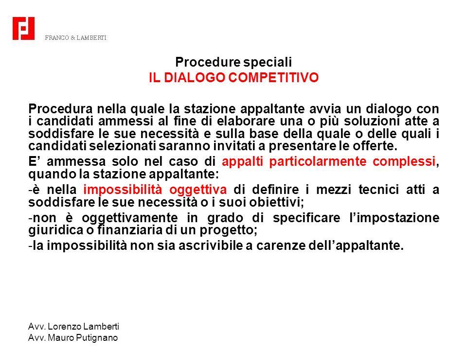 Avv. Lorenzo Lamberti Avv. Mauro Putignano Procedure speciali IL DIALOGO COMPETITIVO Procedura nella quale la stazione appaltante avvia un dialogo con