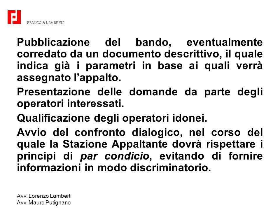 Avv. Lorenzo Lamberti Avv. Mauro Putignano Pubblicazione del bando, eventualmente corredato da un documento descrittivo, il quale indica già i paramet