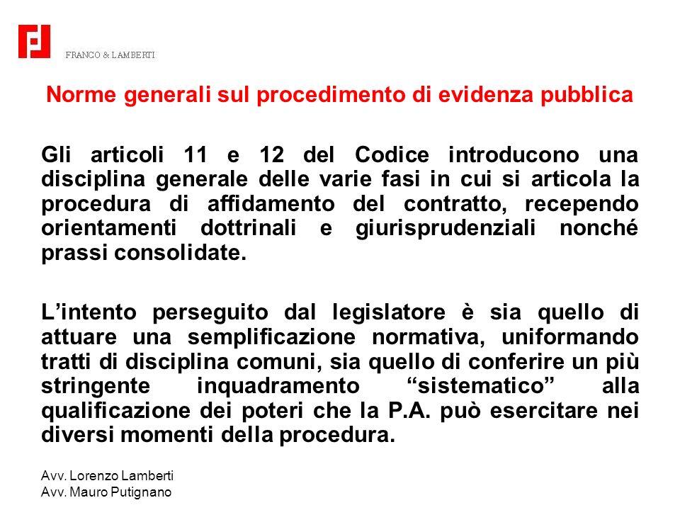 Avv. Lorenzo Lamberti Avv. Mauro Putignano Norme generali sul procedimento di evidenza pubblica Gli articoli 11 e 12 del Codice introducono una discip
