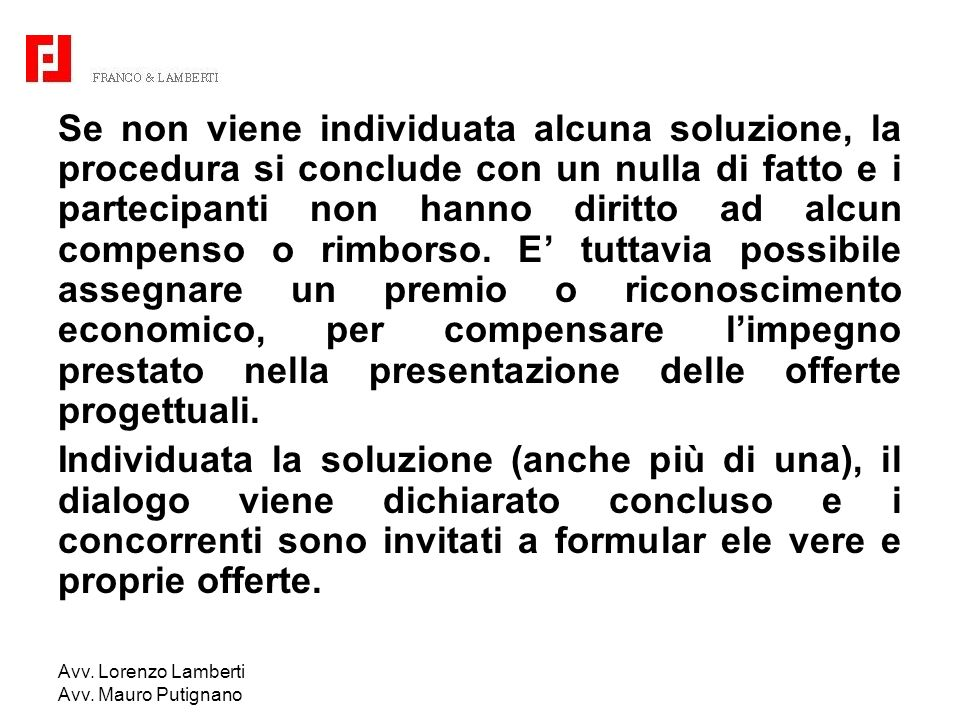 Avv. Lorenzo Lamberti Avv. Mauro Putignano Se non viene individuata alcuna soluzione, la procedura si conclude con un nulla di fatto e i partecipanti