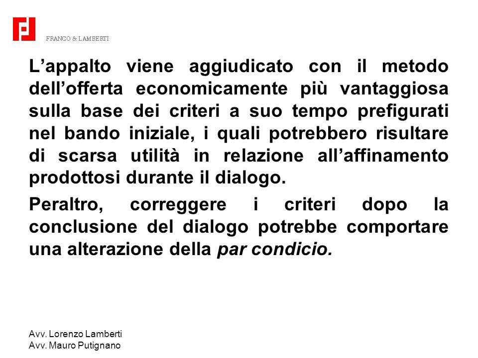 Avv. Lorenzo Lamberti Avv. Mauro Putignano Lappalto viene aggiudicato con il metodo dellofferta economicamente più vantaggiosa sulla base dei criteri