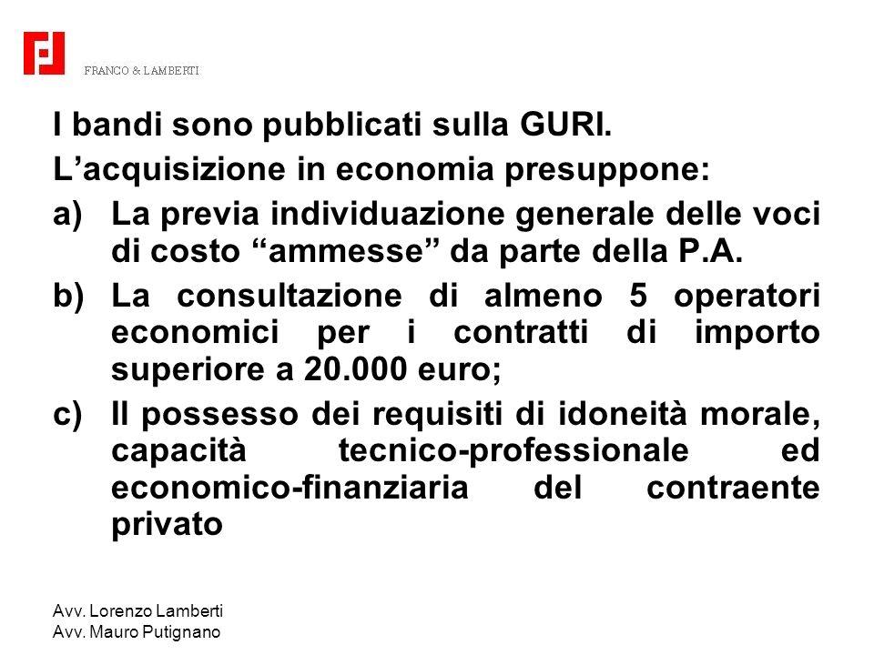 Avv. Lorenzo Lamberti Avv. Mauro Putignano I bandi sono pubblicati sulla GURI. Lacquisizione in economia presuppone: a)La previa individuazione genera