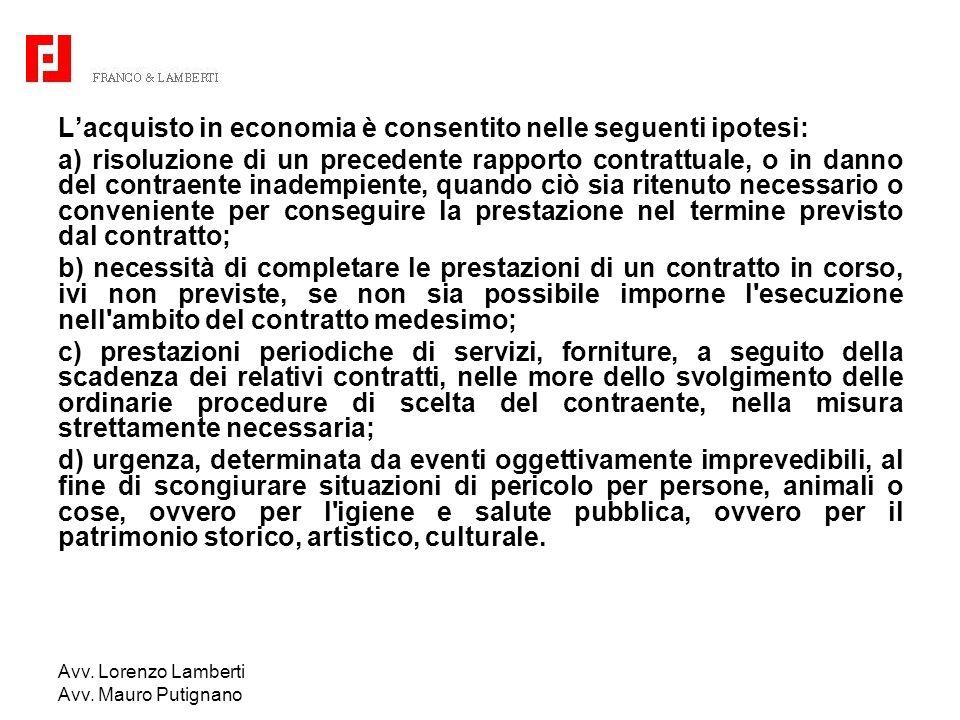 Avv. Lorenzo Lamberti Avv. Mauro Putignano Lacquisto in economia è consentito nelle seguenti ipotesi: a) risoluzione di un precedente rapporto contrat
