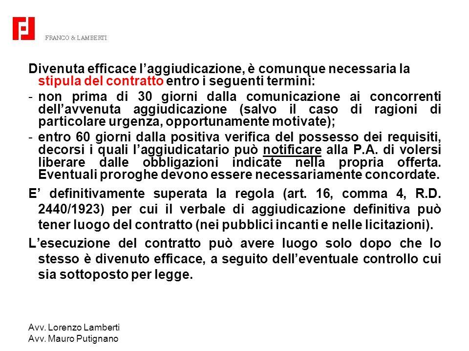 Avv. Lorenzo Lamberti Avv. Mauro Putignano Divenuta efficace laggiudicazione, è comunque necessaria la stipula del contratto entro i seguenti termini: