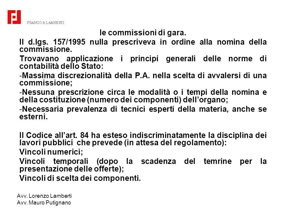 Avv. Lorenzo Lamberti Avv. Mauro Putignano le commissioni di gara. Il d.lgs. 157/1995 nulla prescriveva in ordine alla nomina della commissione. Trova