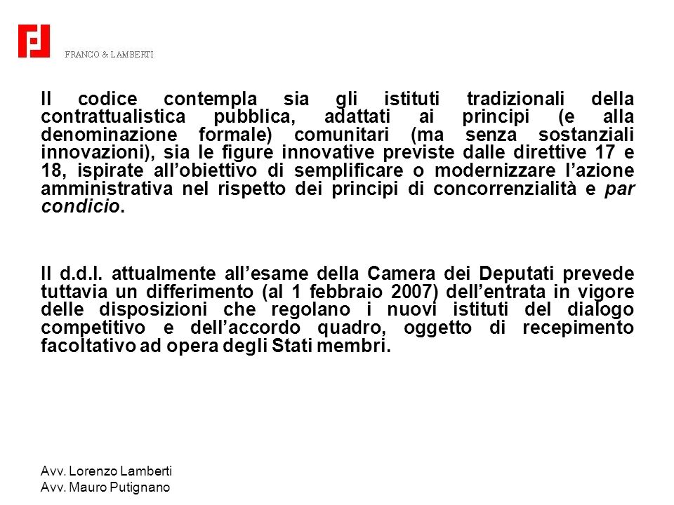 Avv. Lorenzo Lamberti Avv. Mauro Putignano Il codice contempla sia gli istituti tradizionali della contrattualistica pubblica, adattati ai principi (e