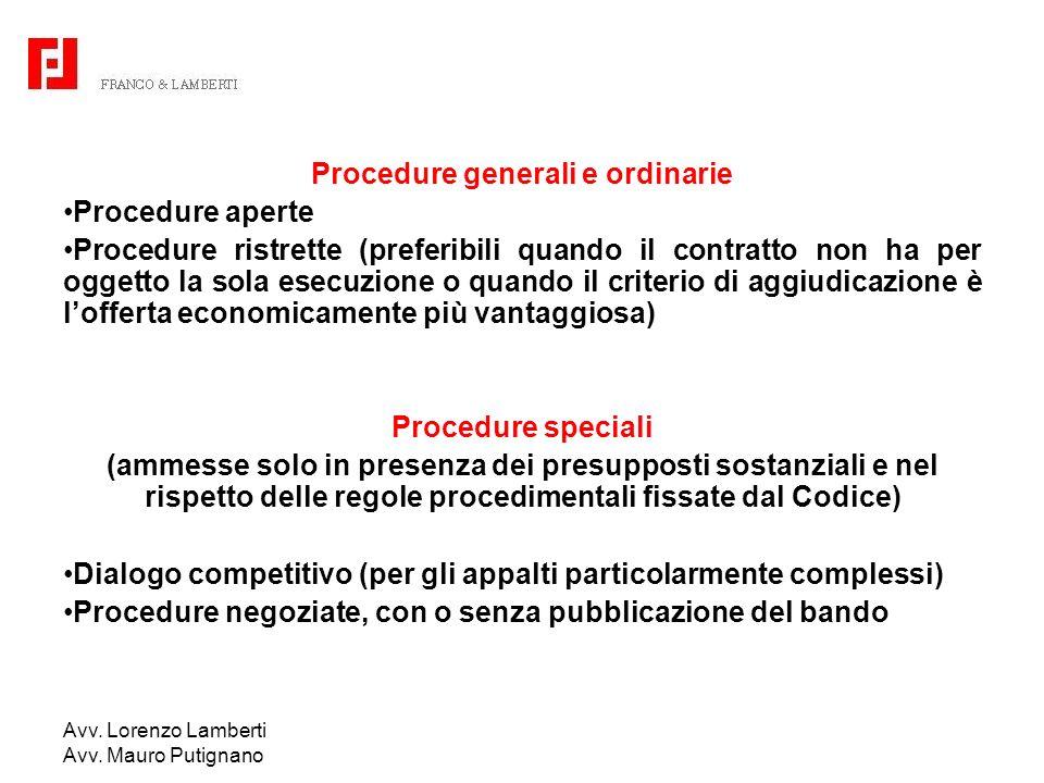 Avv. Lorenzo Lamberti Avv. Mauro Putignano Procedure generali e ordinarie Procedure aperte Procedure ristrette (preferibili quando il contratto non ha