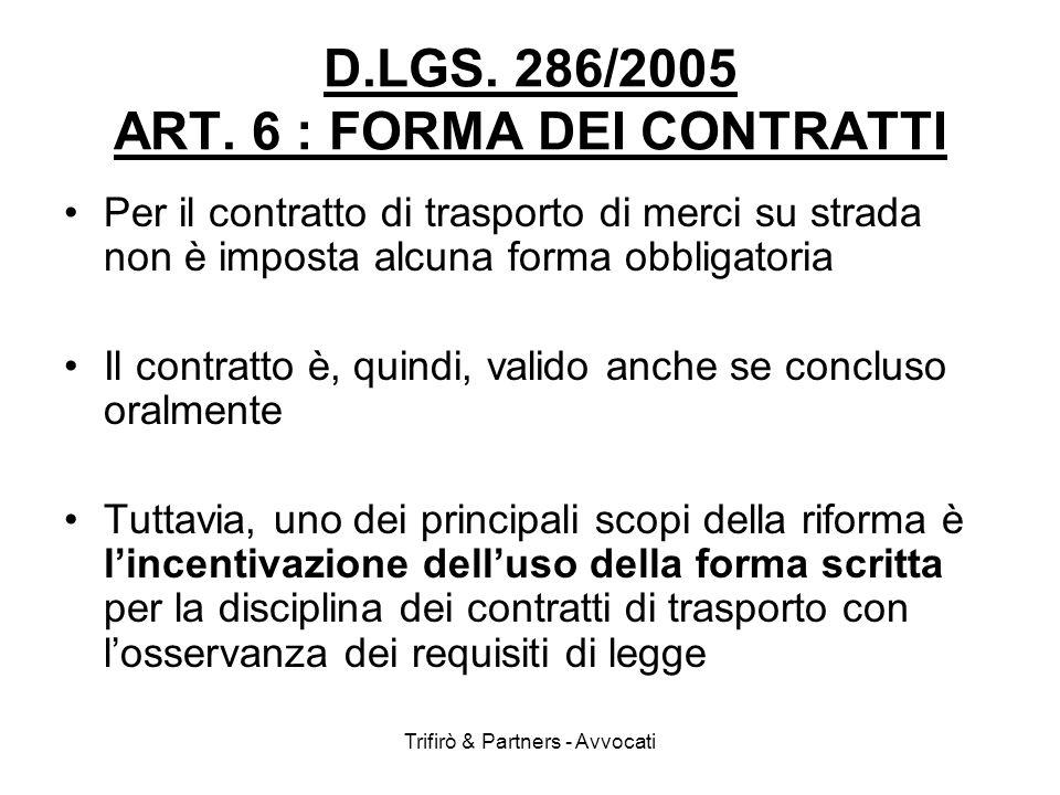 Trifirò & Partners - Avvocati D.LGS. 286/2005 ART. 6 : FORMA DEI CONTRATTI Per il contratto di trasporto di merci su strada non è imposta alcuna forma
