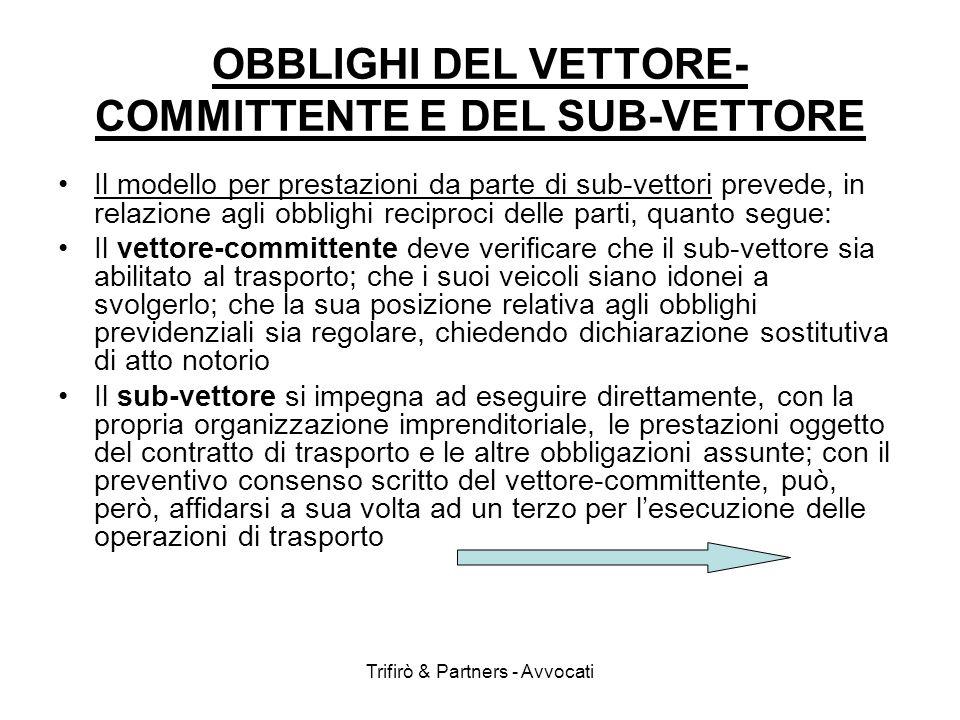 Trifirò & Partners - Avvocati OBBLIGHI DEL VETTORE- COMMITTENTE E DEL SUB-VETTORE Il modello per prestazioni da parte di sub-vettori prevede, in relaz