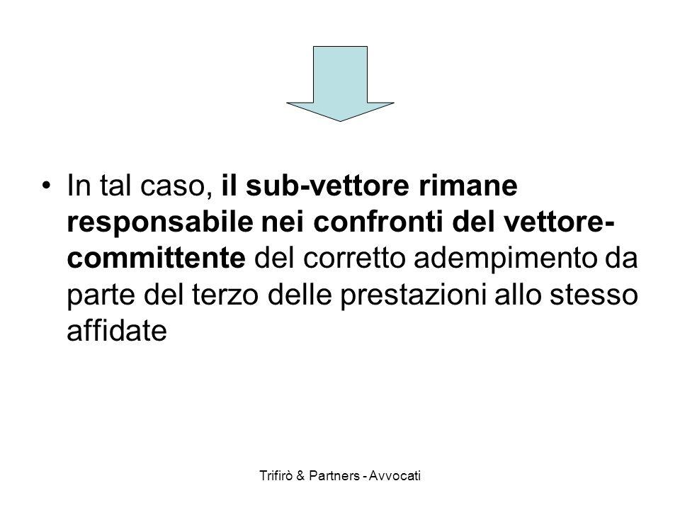 Trifirò & Partners - Avvocati In tal caso, il sub-vettore rimane responsabile nei confronti del vettore- committente del corretto adempimento da parte