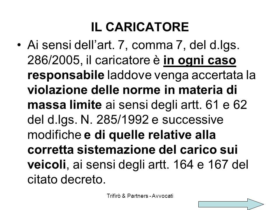 Trifirò & Partners - Avvocati IL CARICATORE Ai sensi dellart. 7, comma 7, del d.lgs. 286/2005, il caricatore è in ogni caso responsabile laddove venga