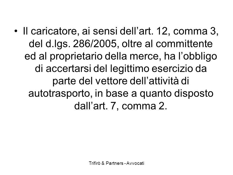 Trifirò & Partners - Avvocati Il caricatore, ai sensi dellart. 12, comma 3, del d.lgs. 286/2005, oltre al committente ed al proprietario della merce,