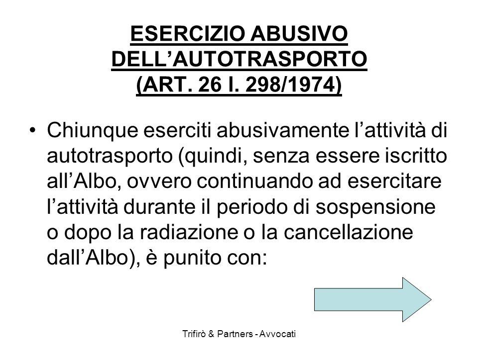 Trifirò & Partners - Avvocati ESERCIZIO ABUSIVO DELLAUTOTRASPORTO (ART. 26 l. 298/1974) Chiunque eserciti abusivamente lattività di autotrasporto (qui