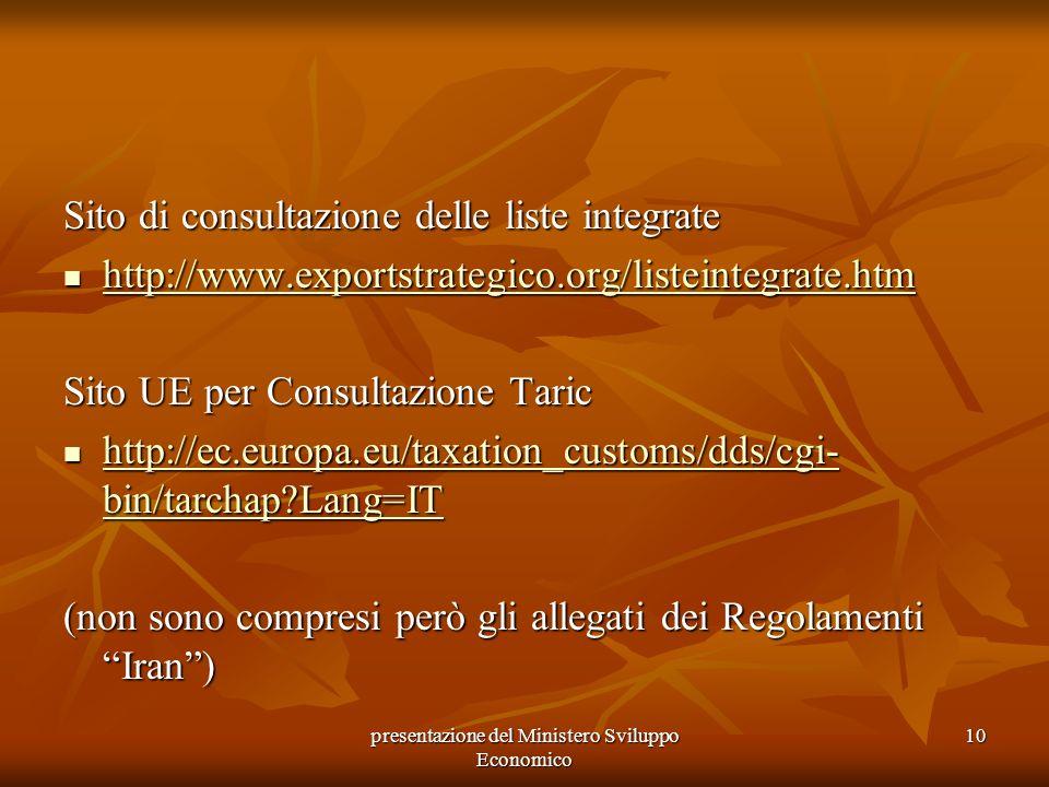 presentazione del Ministero Sviluppo Economico 10 Sito di consultazione delle liste integrate http://www.exportstrategico.org/listeintegrate.htm http: