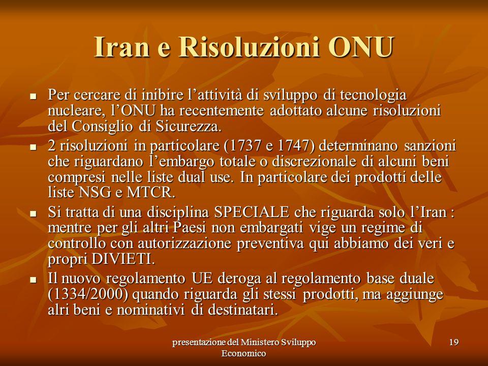 presentazione del Ministero Sviluppo Economico 19 Iran e Risoluzioni ONU Per cercare di inibire lattività di sviluppo di tecnologia nucleare, lONU ha