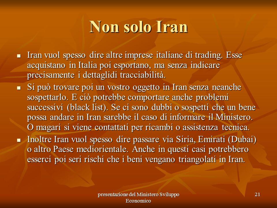 presentazione del Ministero Sviluppo Economico 21 Non solo Iran Iran vuol spesso dire altre imprese italiane di trading. Esse acquistano in Italia poi