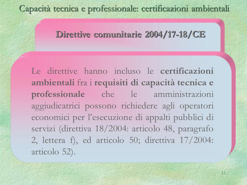 11 Capacità tecnica e professionale: certificazioni ambientali Capacità tecnica e professionale: certificazioni ambientali Direttive comunitarie 2004/