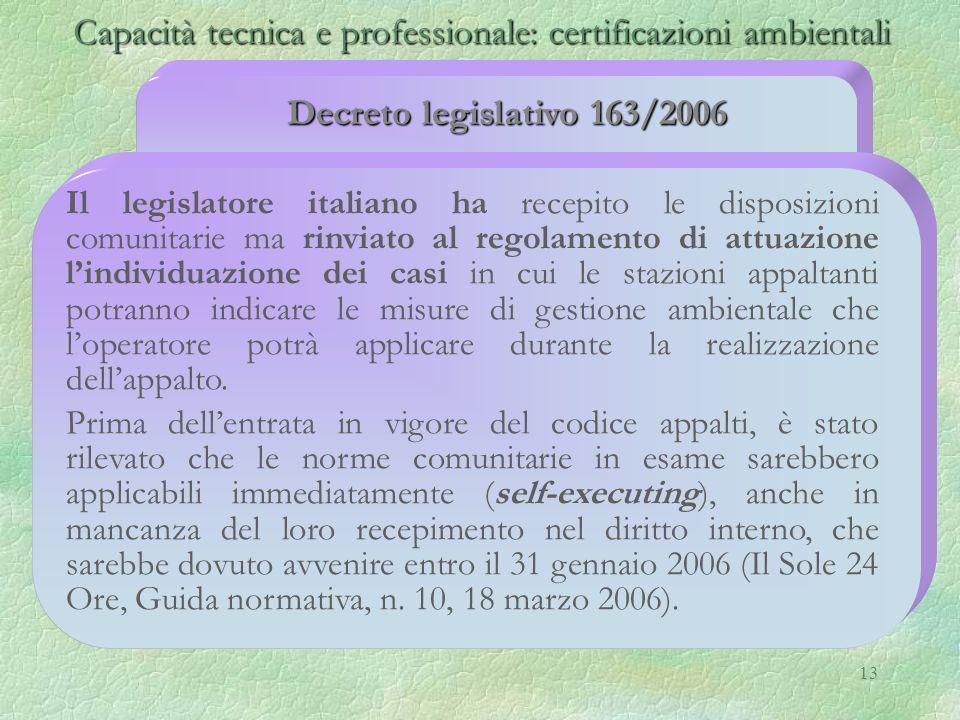 13 Decreto legislativo 163/2006 Il legislatore italiano ha recepito le disposizioni comunitarie ma rinviato al regolamento di attuazione lindividuazio