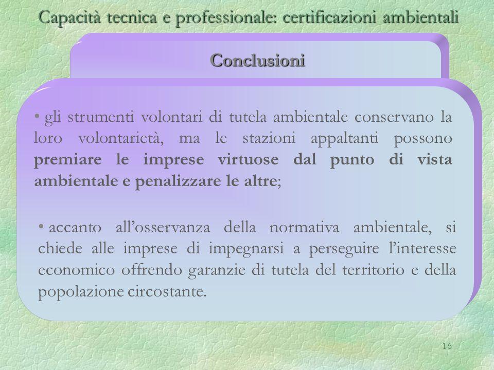 16 Capacità tecnica e professionale: certificazioni ambientali Capacità tecnica e professionale: certificazioni ambientali Conclusioni gli strumenti v