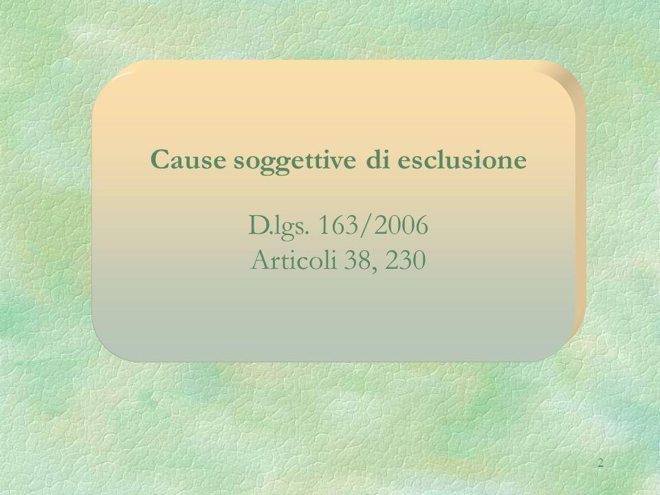 2 Cause soggettive di esclusione D.lgs. 163/2006 Articoli 38, 230