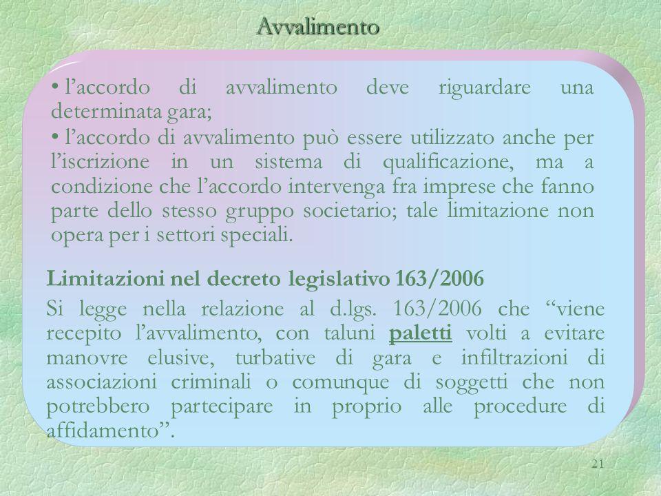 21 Avvalimento Avvalimento laccordo di avvalimento deve riguardare una determinata gara; laccordo di avvalimento può essere utilizzato anche per liscr